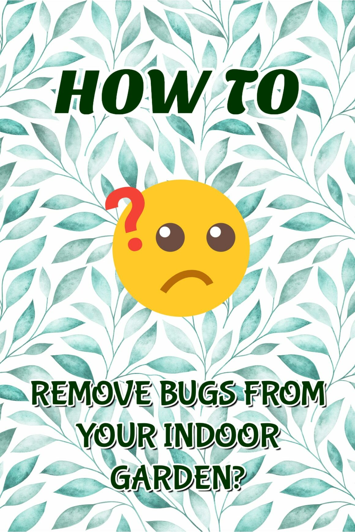 Removing Bugs From Your Indoor Garden
