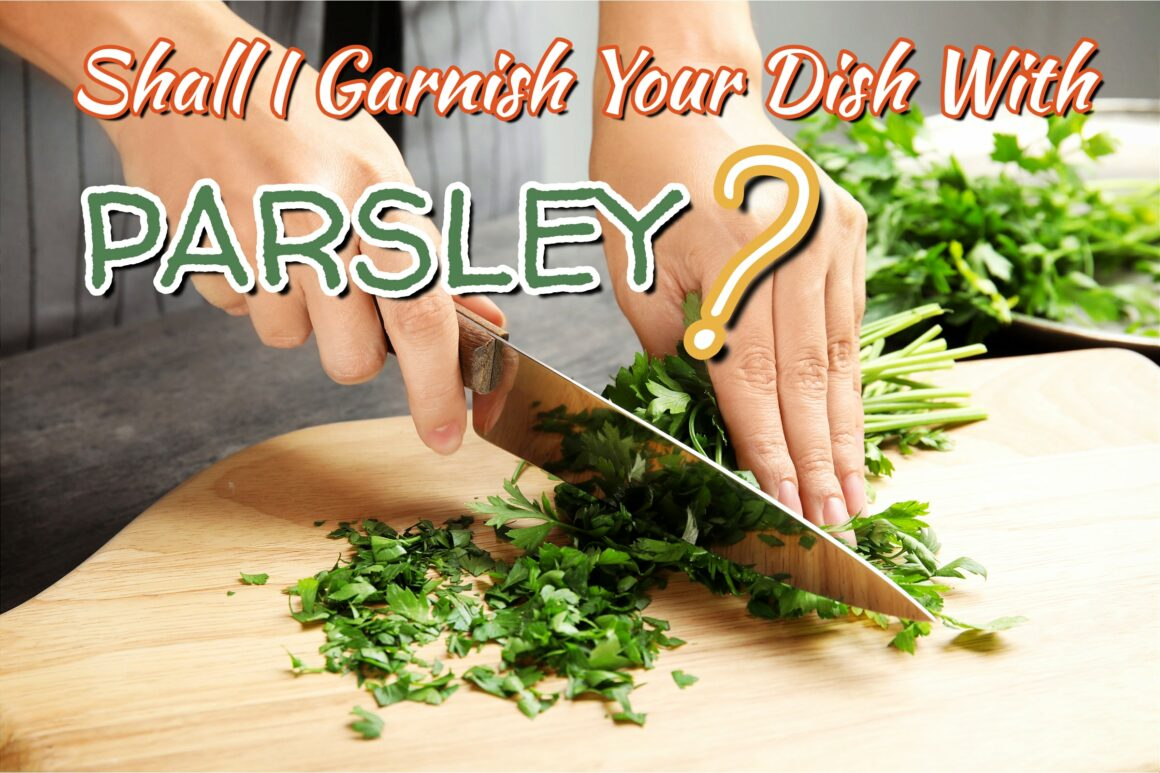 Shall I Garnish Your Dish With Parsley?